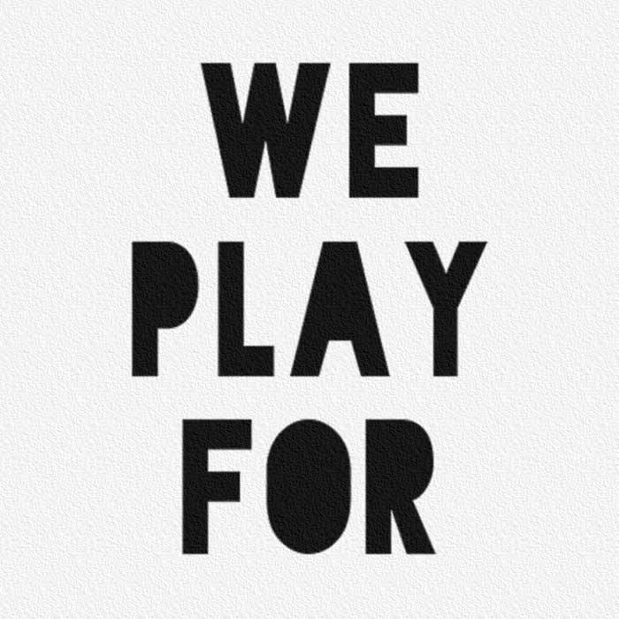 We Play For